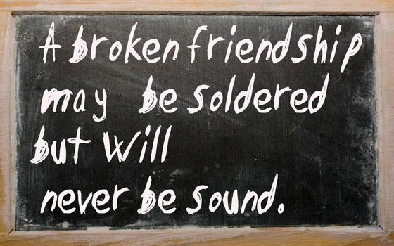 """Blackboard writings """"A broken friendship may be soldered but will"""""""