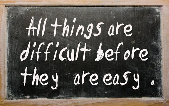 """Blackboard writings """"All things are difficult before they are easy"""""""