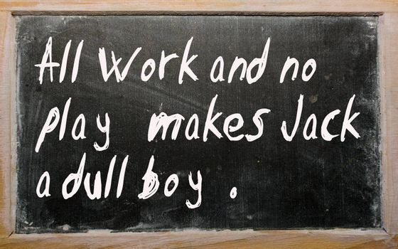 """Blackboard writings """"All work and no play makes Jack a dull boy"""""""