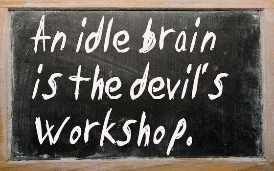 """Blackboard writings """"An idle brain is the devil's workshop"""""""