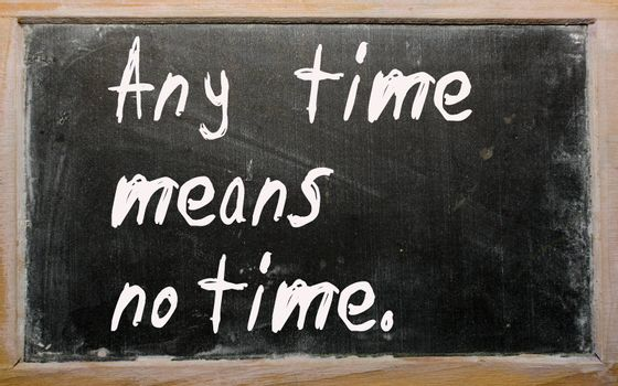 """Blackboard writings """"Any time means no time"""""""