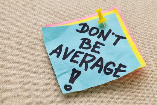 Do not be average - motivation