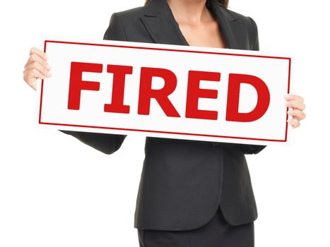 Unemployment - woman holding Fired sign on white