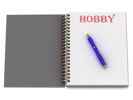 HOBBY word on notebook page and the blue handle. 3D illustration on white background