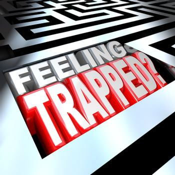 3d illustrated words Feeling Trapped in a maze to represent the difficulty of a hard problem or trouble that is keeping you lost in confusion behind barriers or obstacles