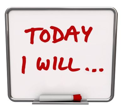 A white dry erase board with red marker, with the words Today I Will... representing your commitment and dedication to succeeding in reaching an important goal