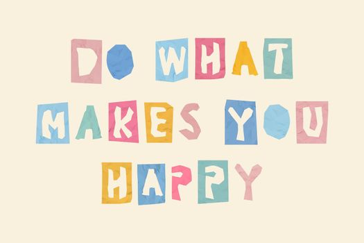 DO WHAT MAKES YOU HAPPY cute typography font phrase paper cut style