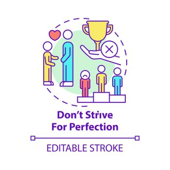 Do not strive for perfection concept icon
