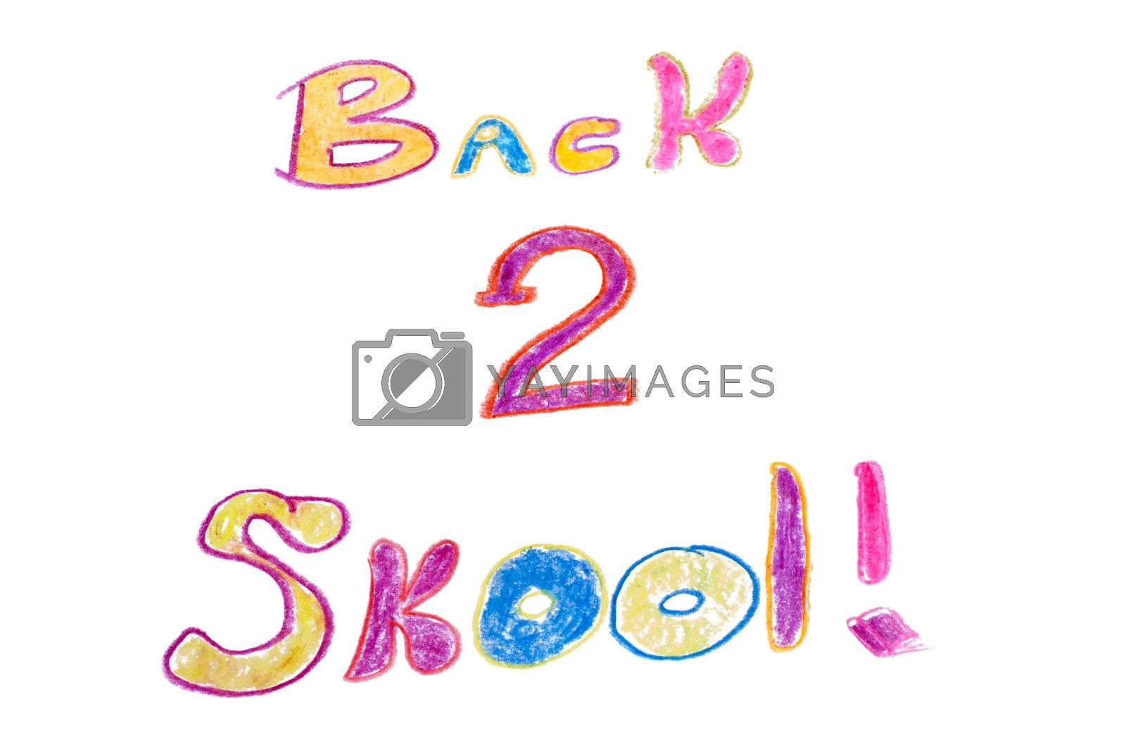 """The words """"back 2 skool"""" written with crayon, isolated on a white background"""