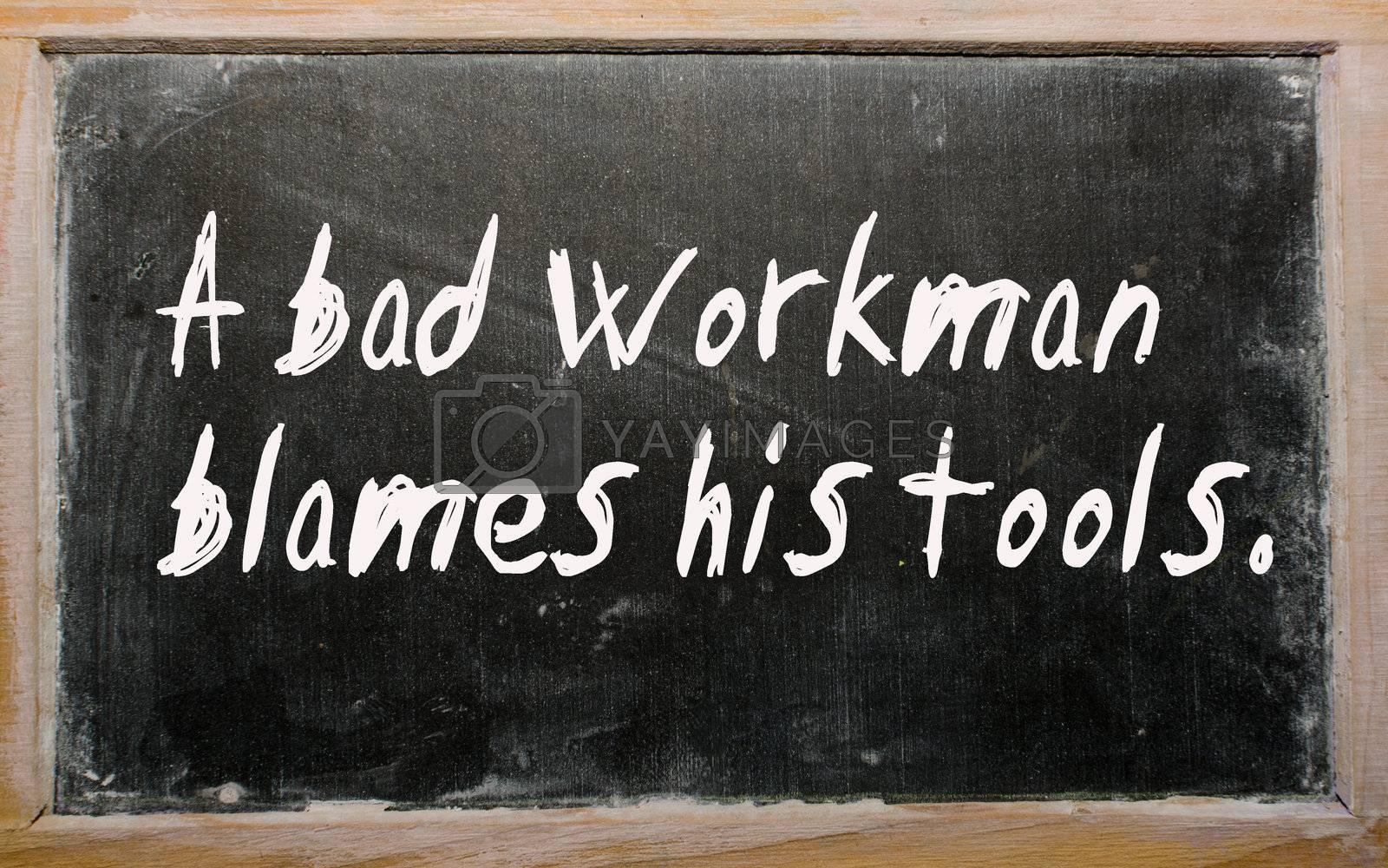 "Blackboard writings ""A bad workman blames his tools"""