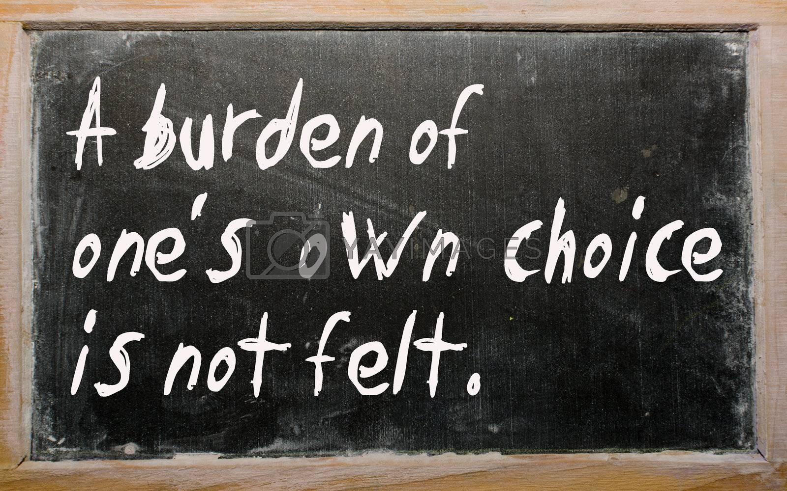 """Blackboard writings """"A burden of one's own choice is not felt"""""""