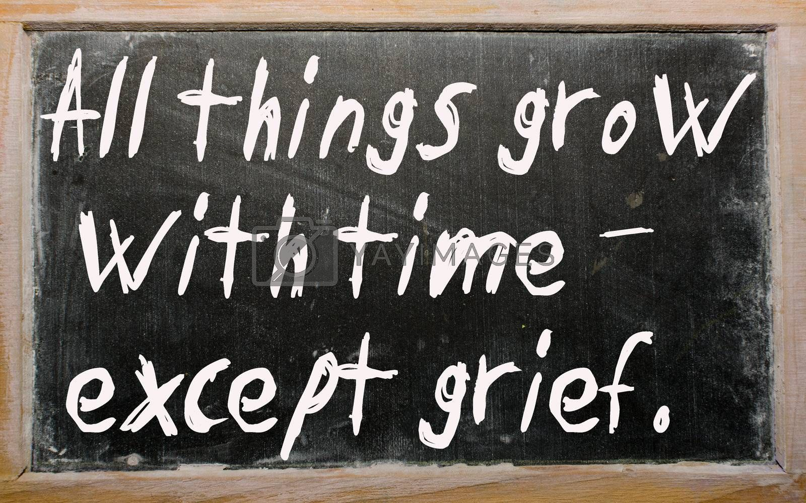 """Blackboard writings """"All things grow with time - except grief"""""""