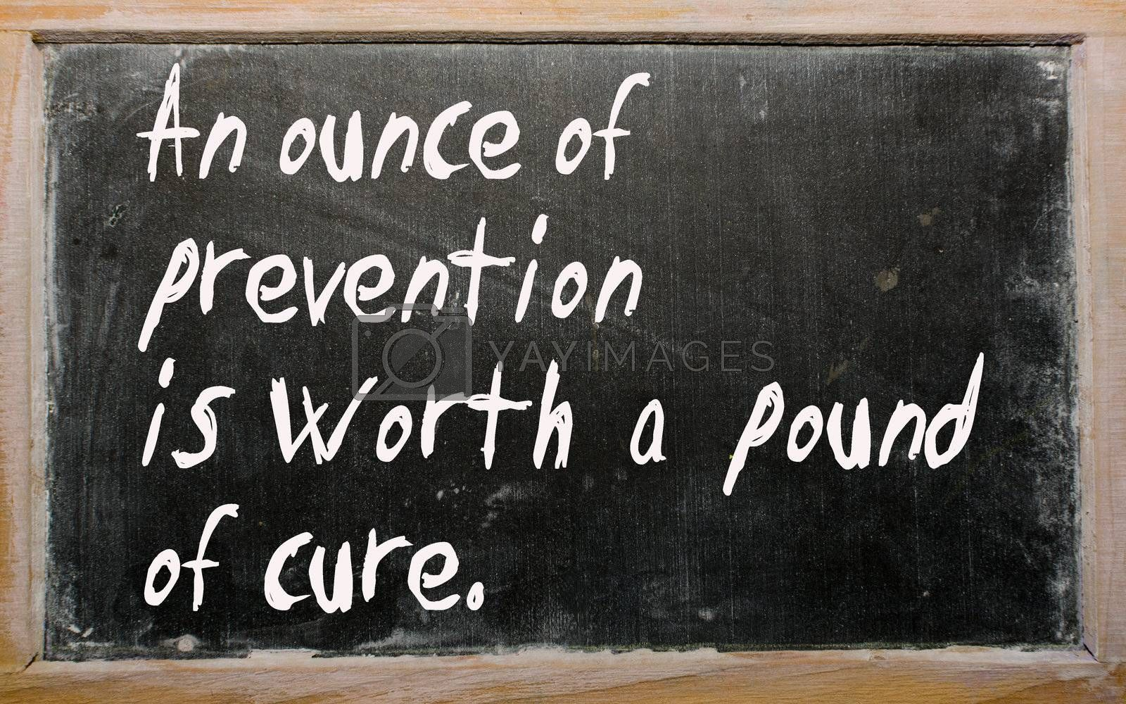 """Blackboard writings """"An ounce of prevention is worth a pound of cure"""""""