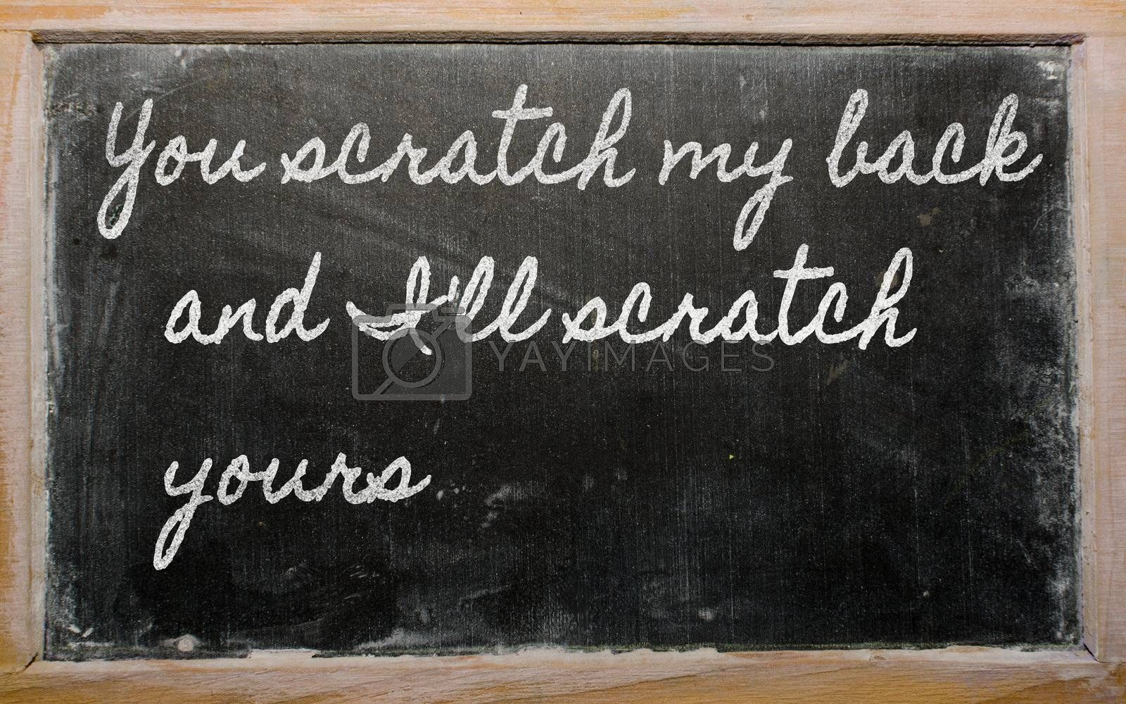 handwriting blackboard writings - You scratch my back and I'll scratch yours