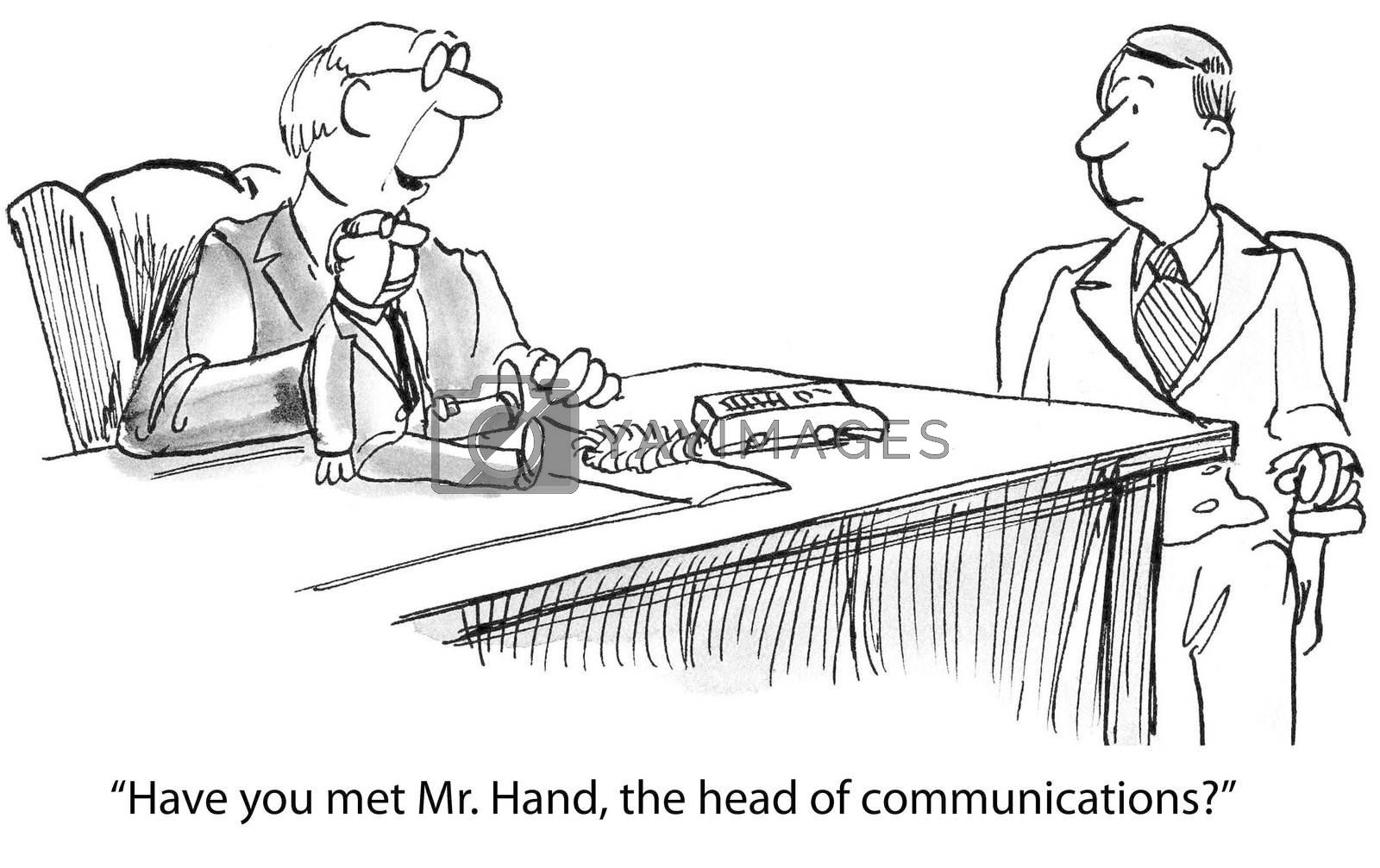 """Have you met Mr. Hand, the head of communications?"""