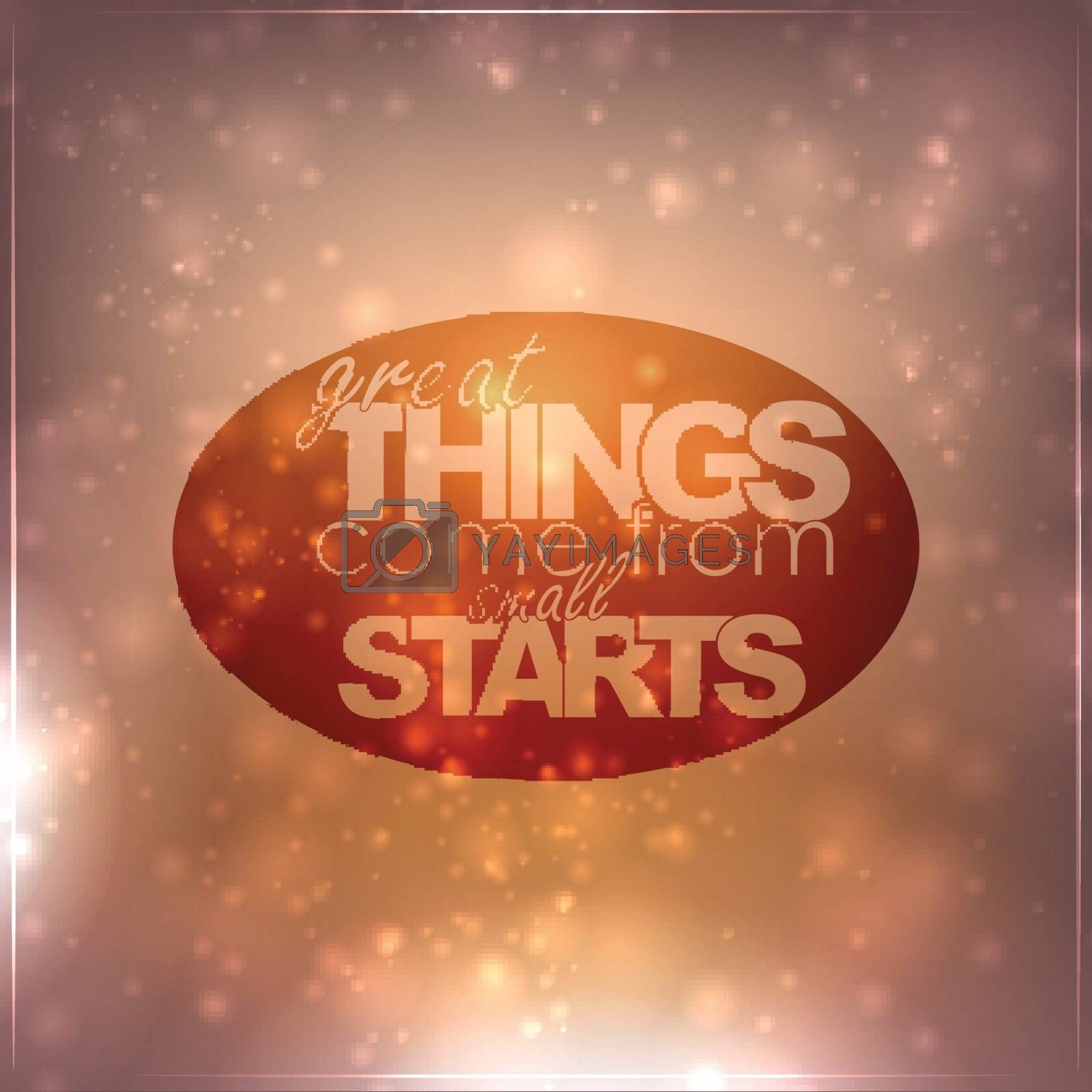 Royalty free image of Great Things come from small starts by maxmitzu