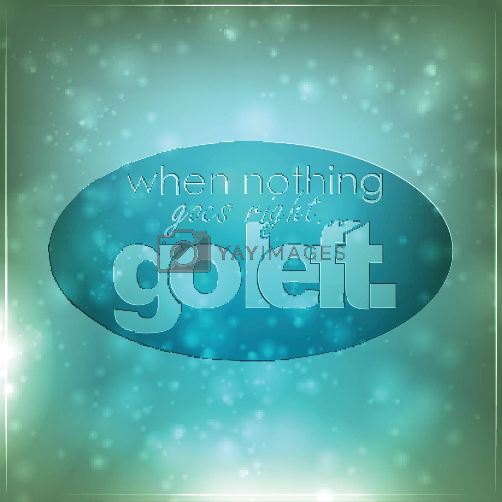 Royalty free image of When nothing goes right, go left by maxmitzu