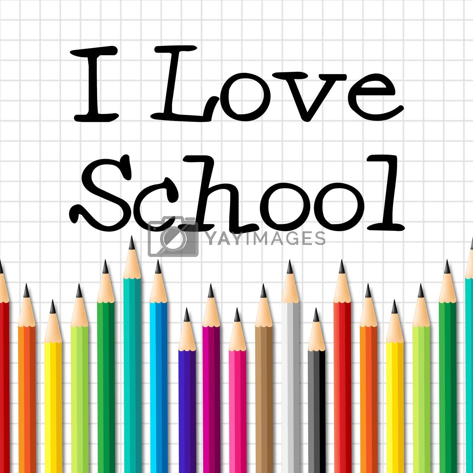 I Love School Represents Education Training And Kid by stuartmiles