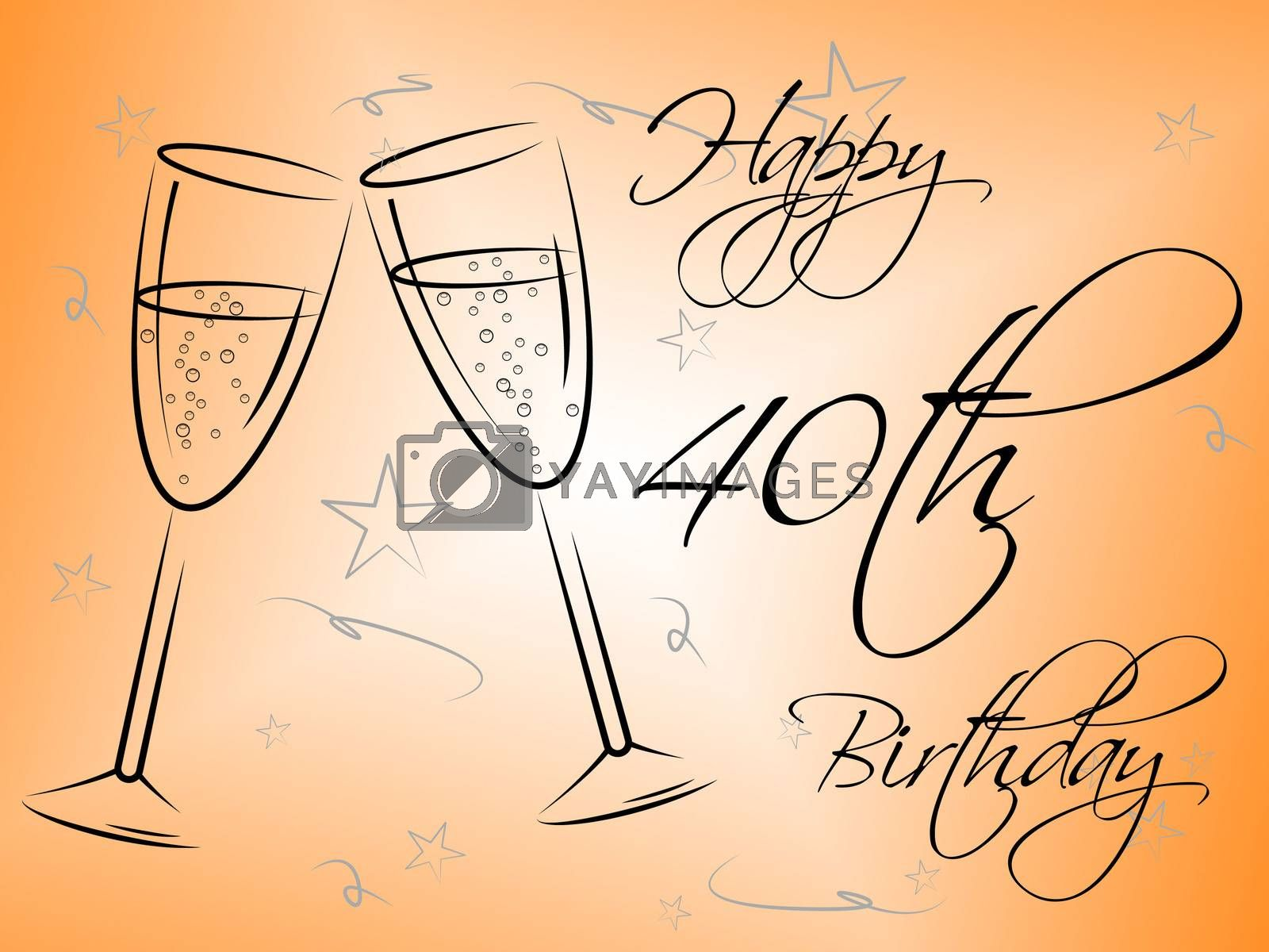 Happy Fortieth Birthday Shows Congratulating Greetings And Parties by stuartmiles
