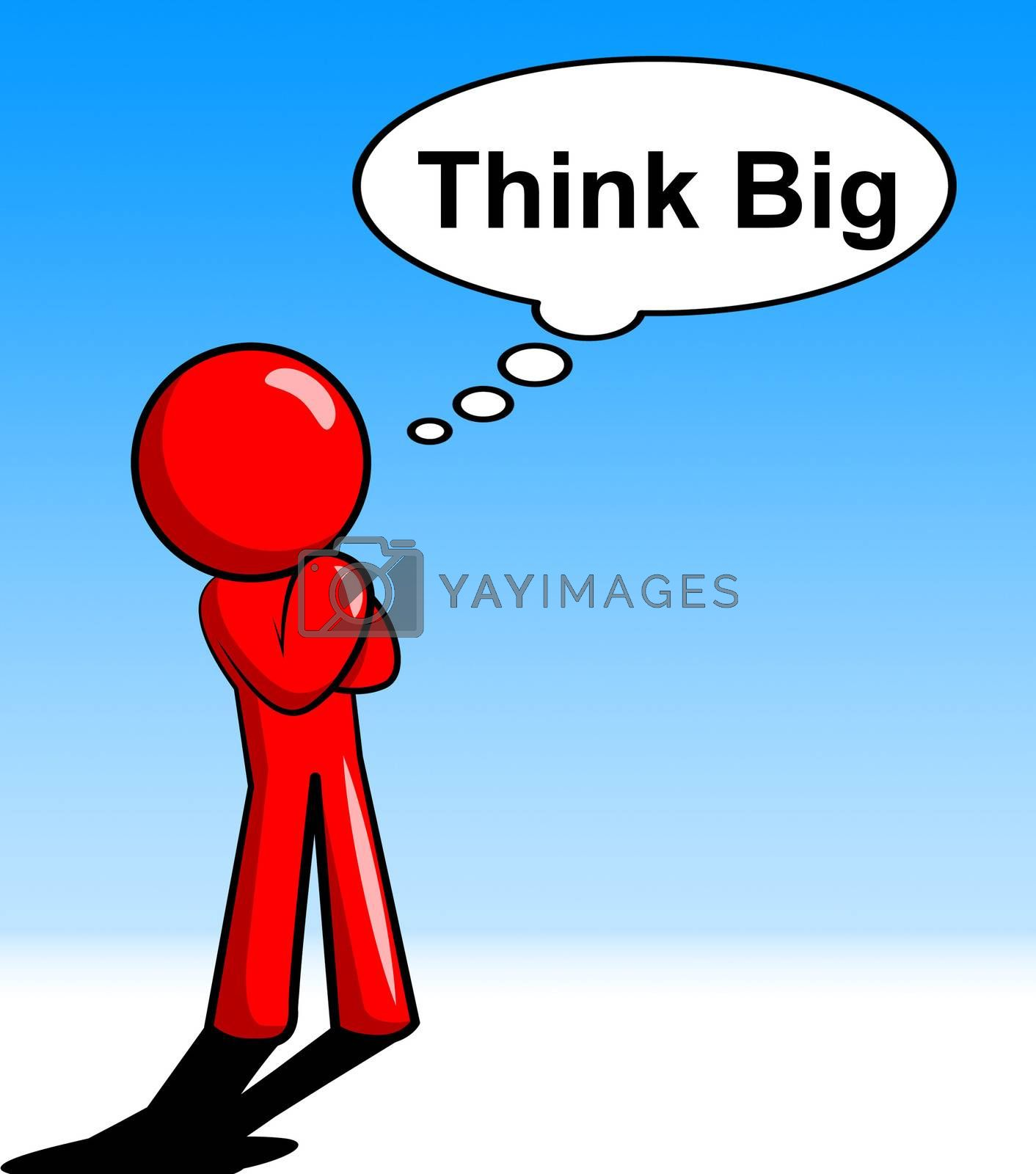 Think Big Represents Plan Of Action And About by stuartmiles
