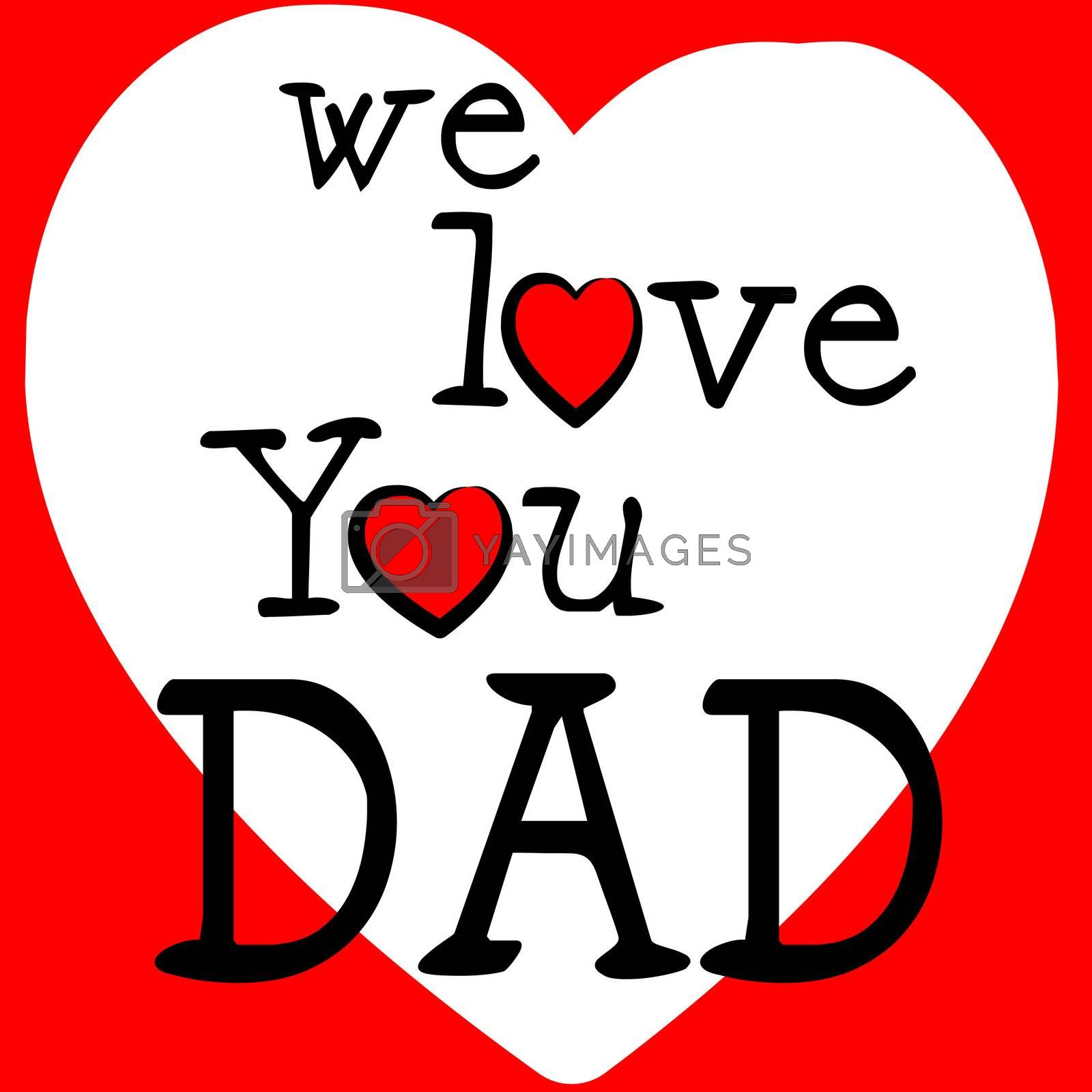 We Love Dad Shows Father's Day And Boyfriend by stuartmiles
