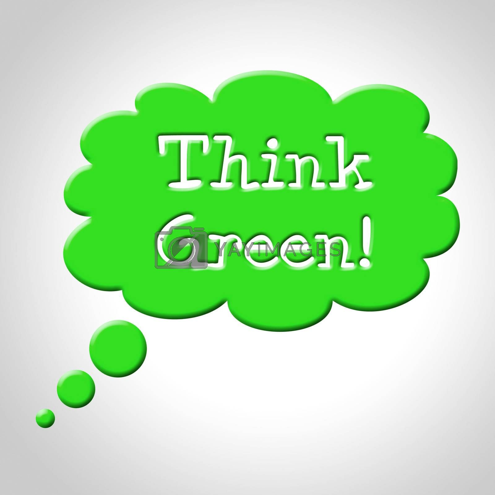 Think Green Bubble Means Earth Friendly And Consider by stuartmiles