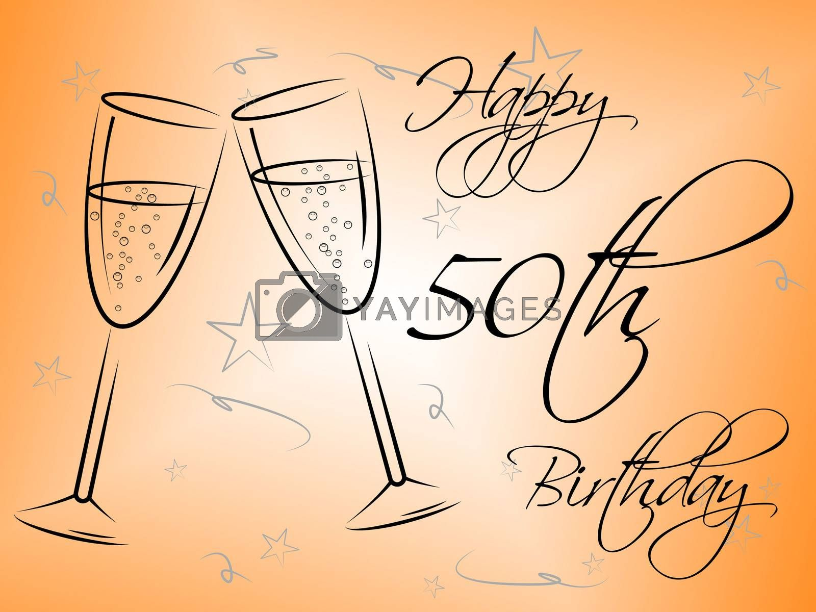 Happy Fiftieth Birthday Indicates Celebrate Fifty And Greetings by stuartmiles