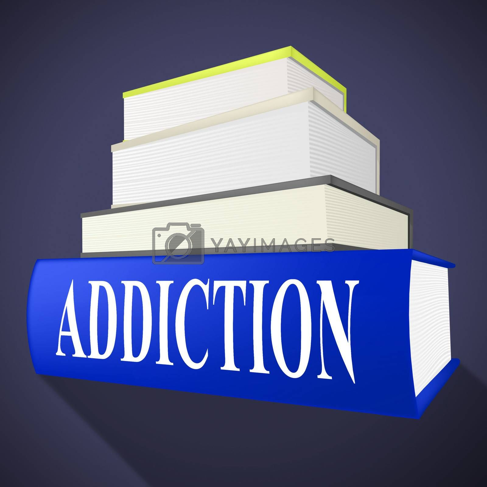 Addiction Book Means Craving Fiction And Books by stuartmiles