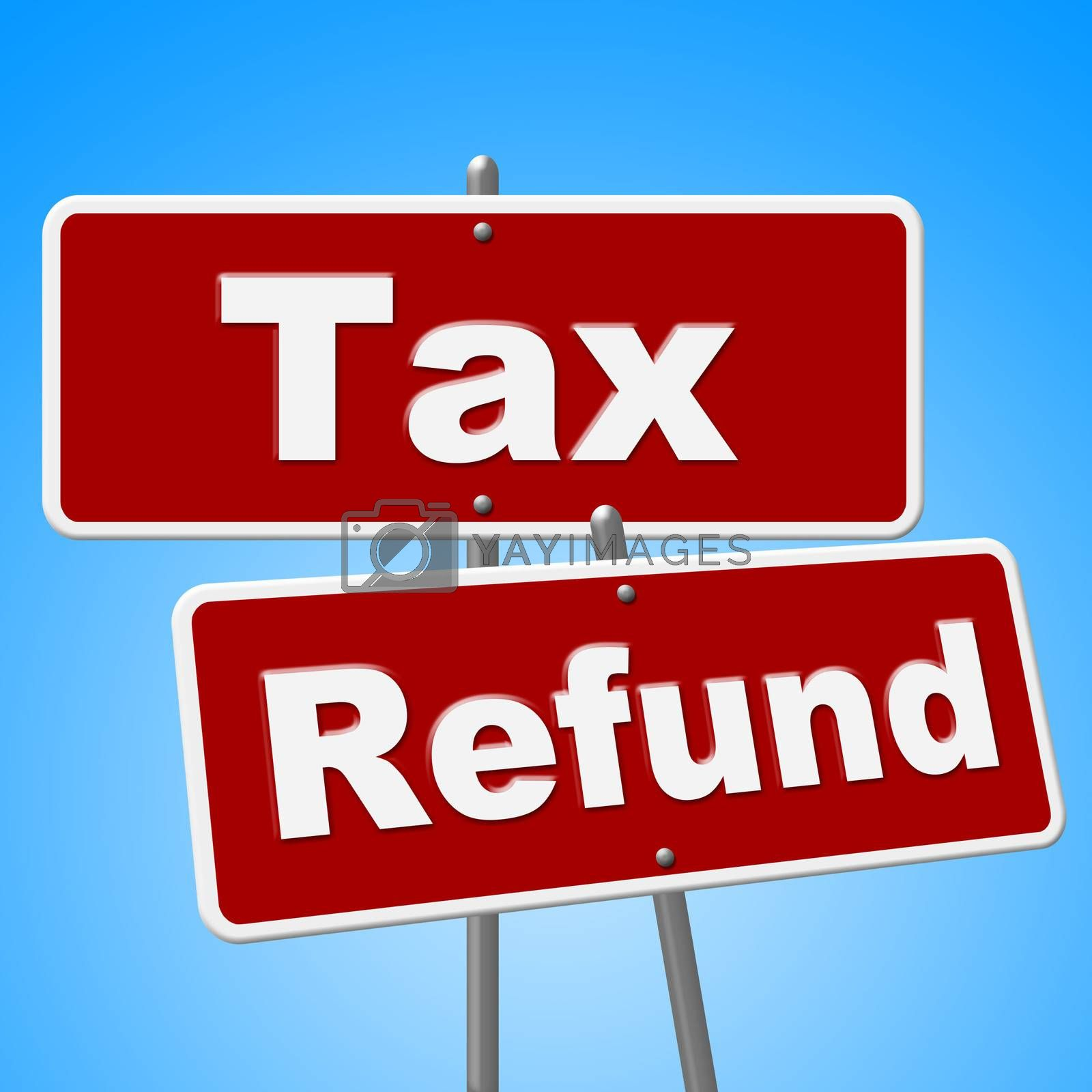 Tax Refund Signs Represents Restitution Taxpayer And Reimburse by stuartmiles