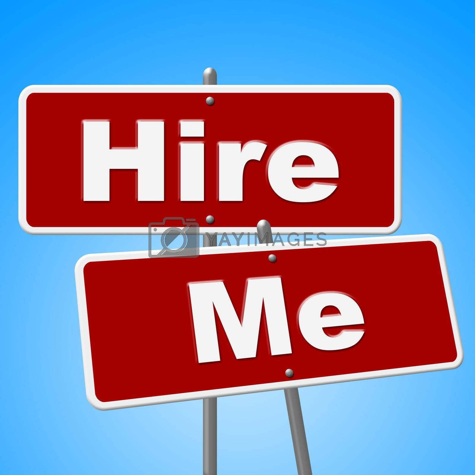 Hire Me Signs Shows Job Applicant And Advertisement by stuartmiles