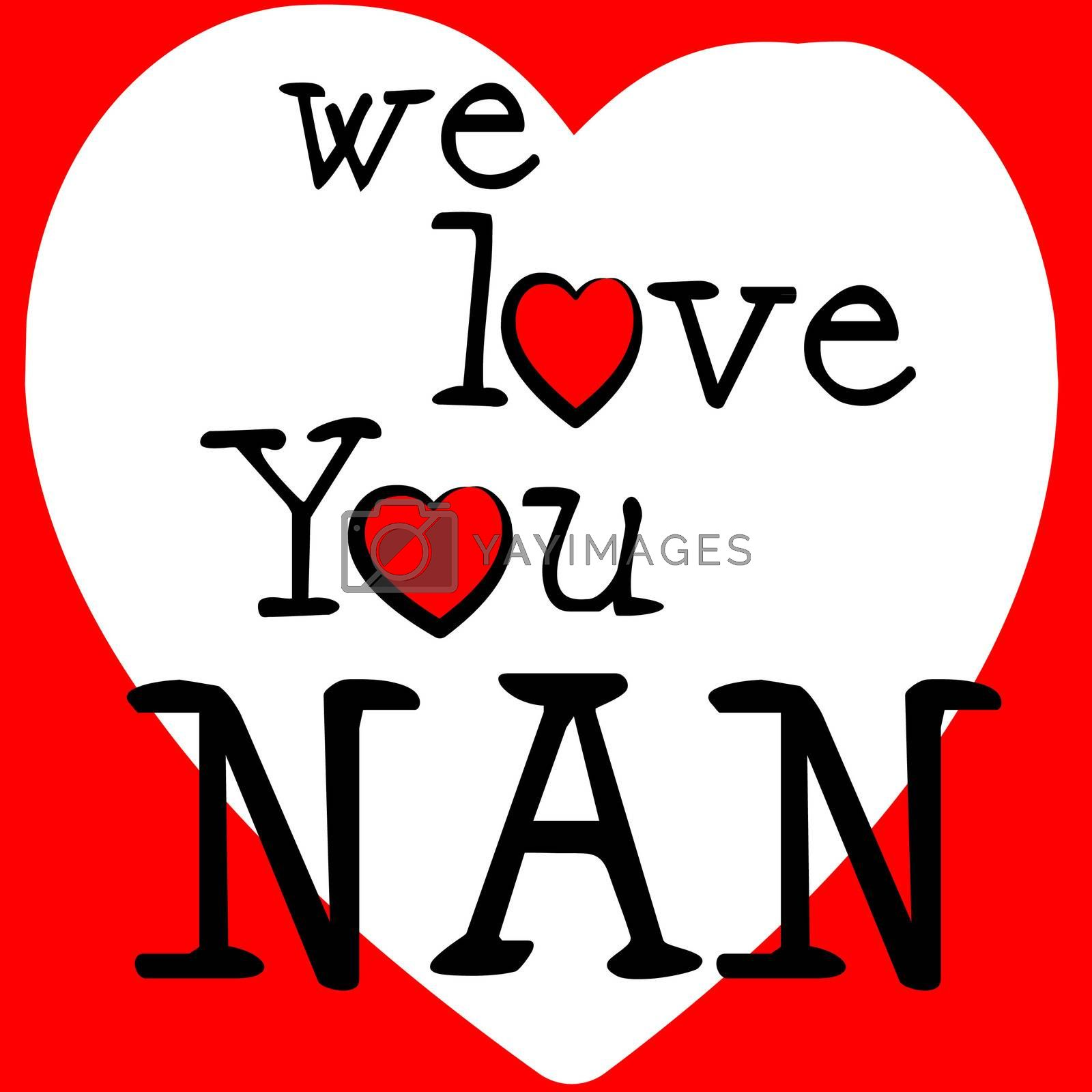 We Love Nan Indicates Passion Affection And Devotion by stuartmiles