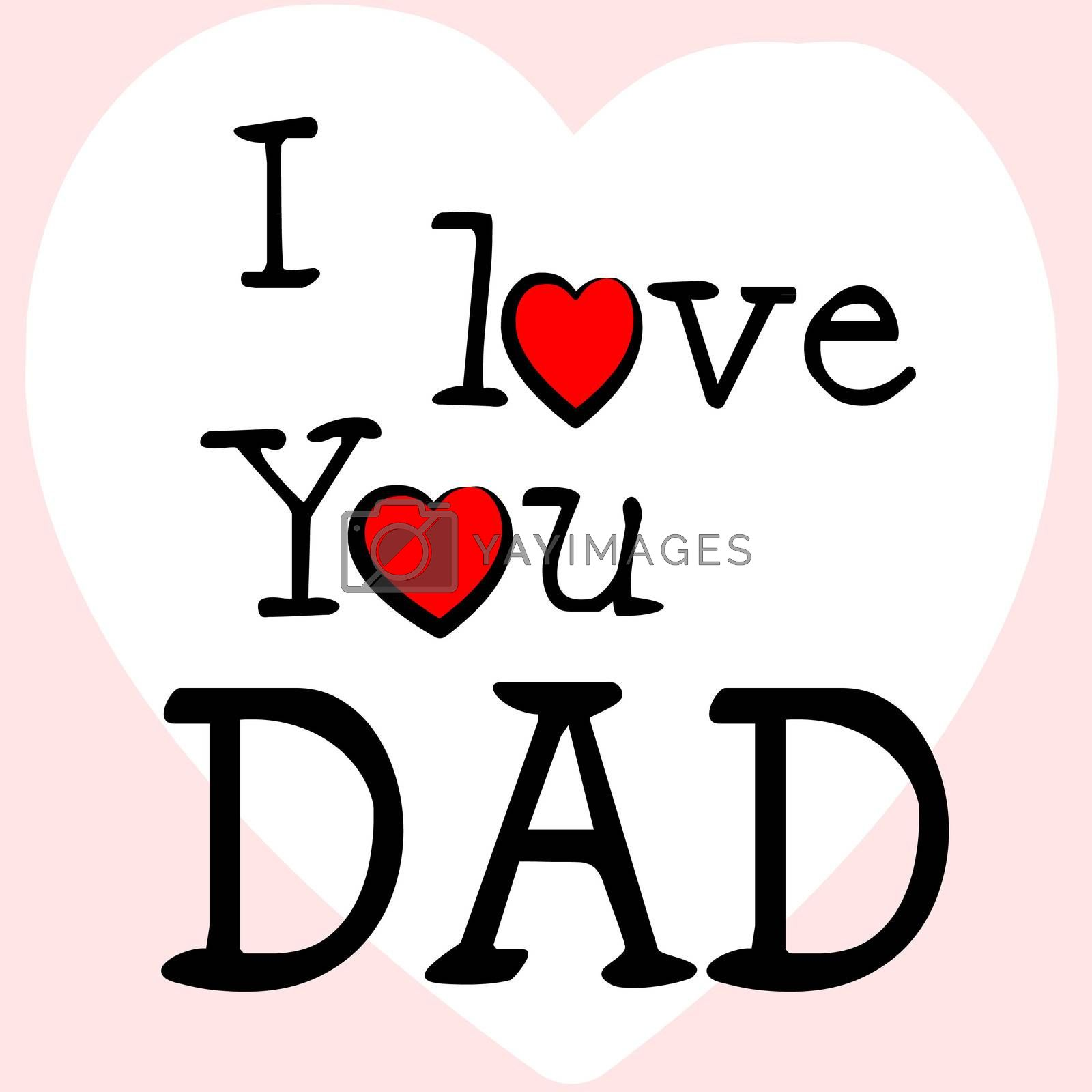 I Love Dad Represents Happy Fathers Day And Affection by stuartmiles