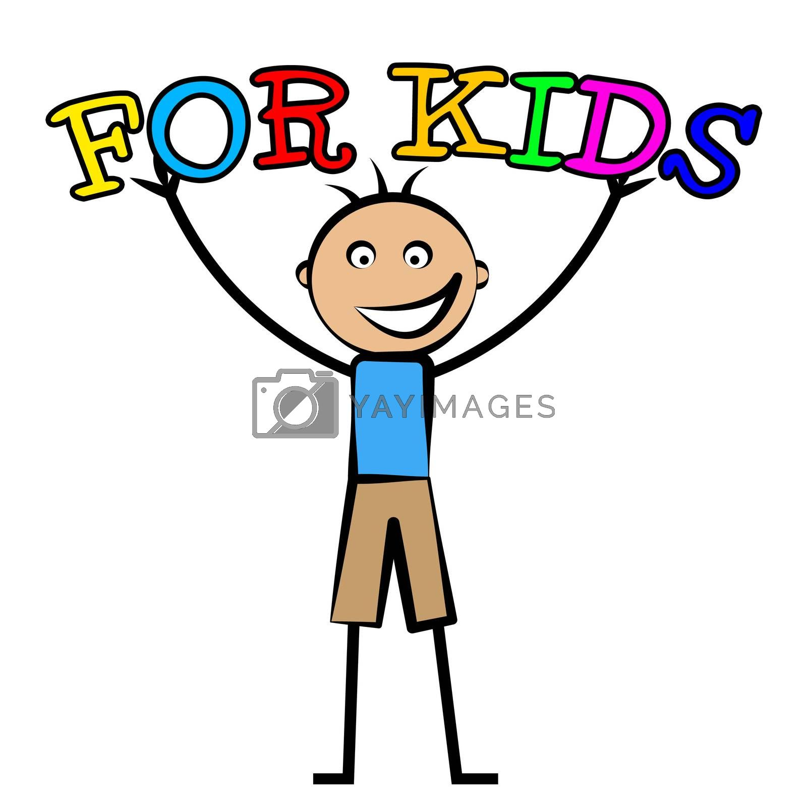 For Kids Indicates Toddlers Children And Child by stuartmiles