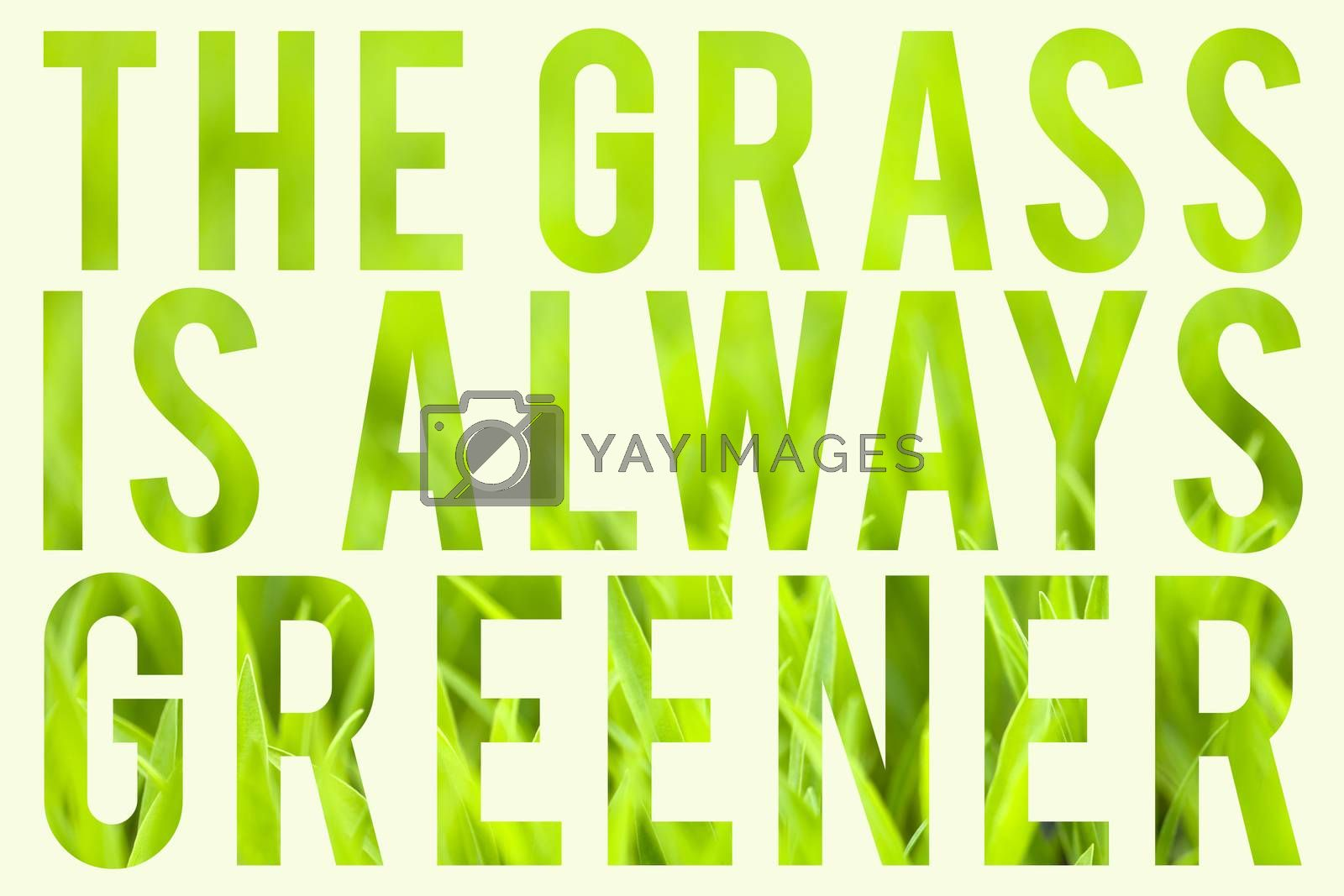 Green grass with typography quote about the grass always being greener on the other side.