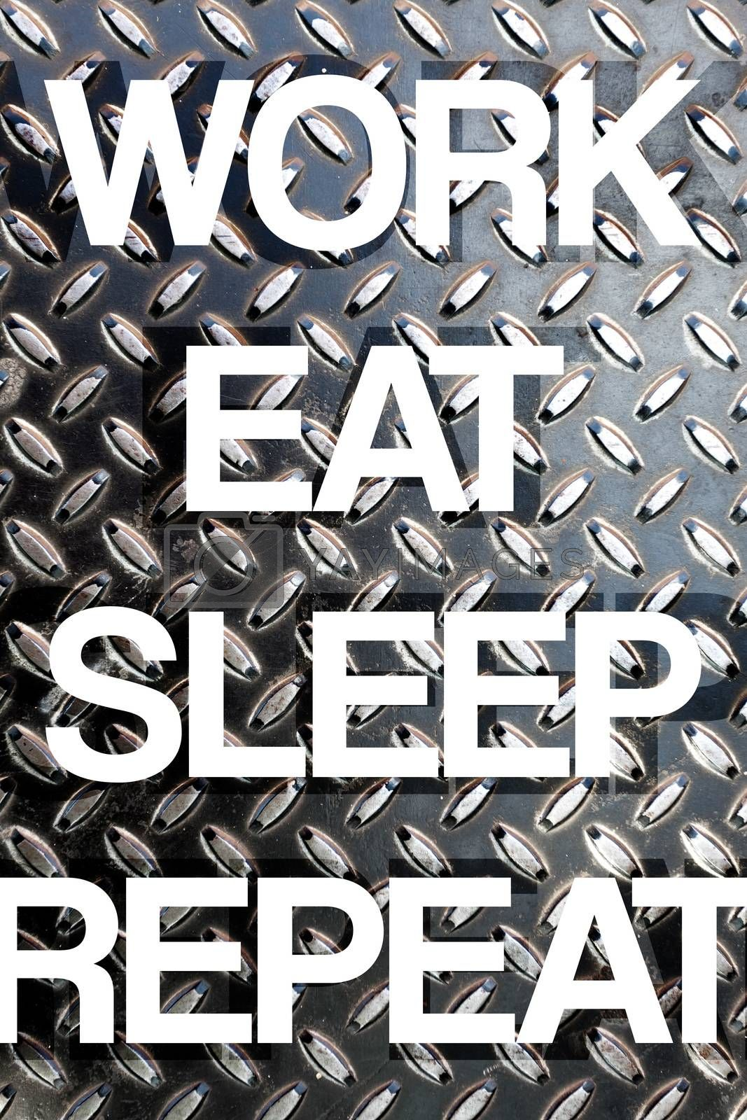Diamond plate texture with the words WORK EAT SLEEP REPEAT to illustrate daily life responsibilities of a busy working person.