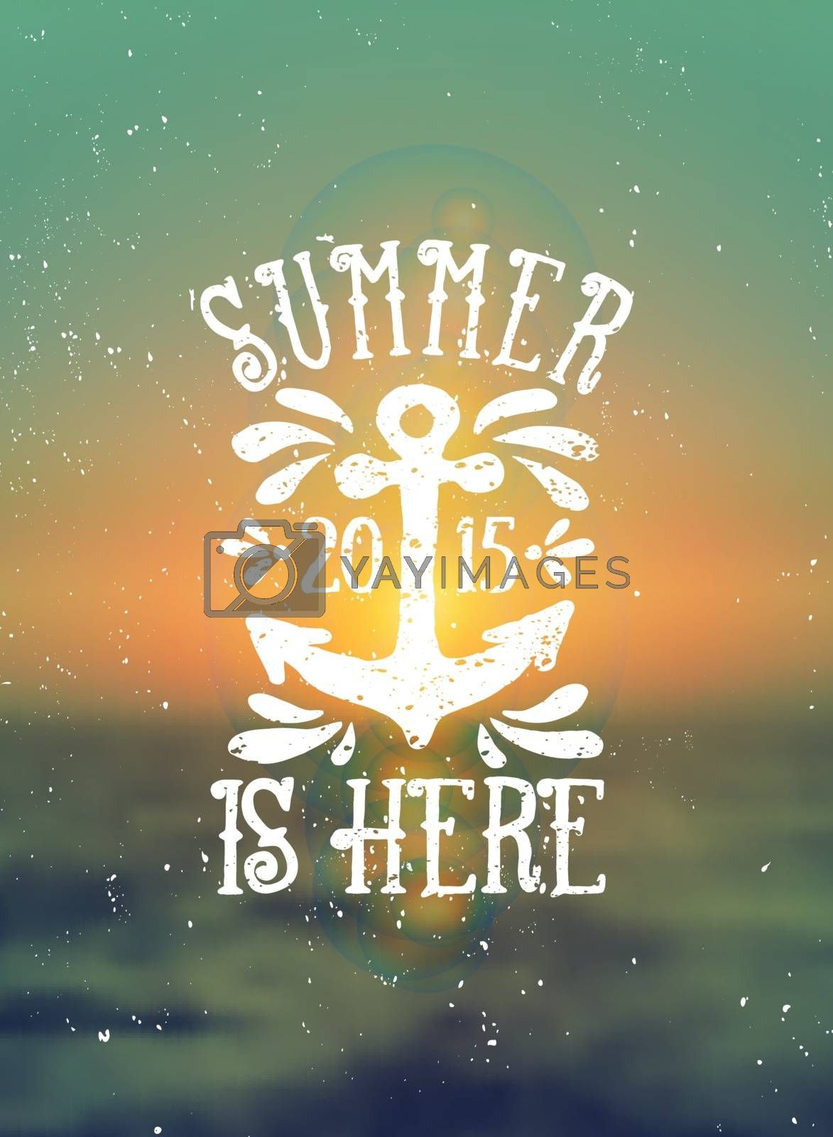 "Vintage style typographic design poster. ""Summer is Here"" hand drawn text and anchor in white on a blurred sea background. EPS 10 file, gradient mesh and transparency effects used."