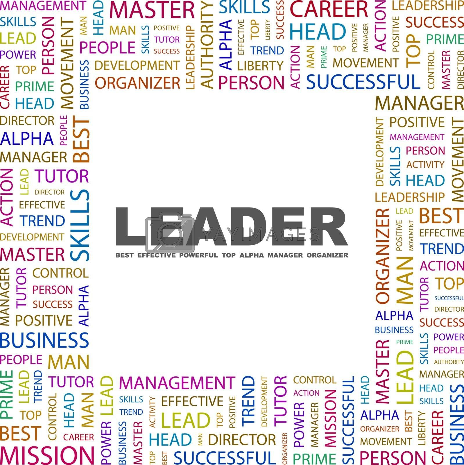 LEADER. Word cloud illustration. Tag cloud concept collage. Usable for different business design.