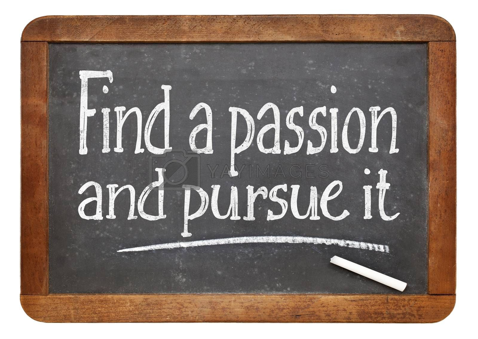 Find a passion and pursue it - motivational advice on a vintage slate blackboard