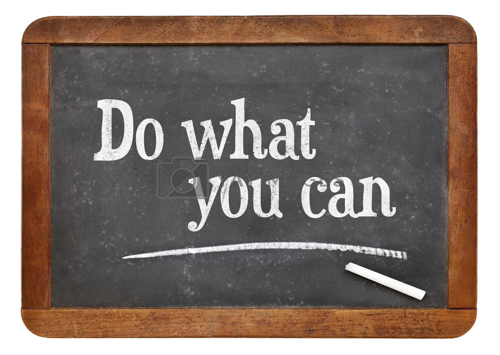 Do what you can - motivational text in white chalk on a vintage slate blackboard