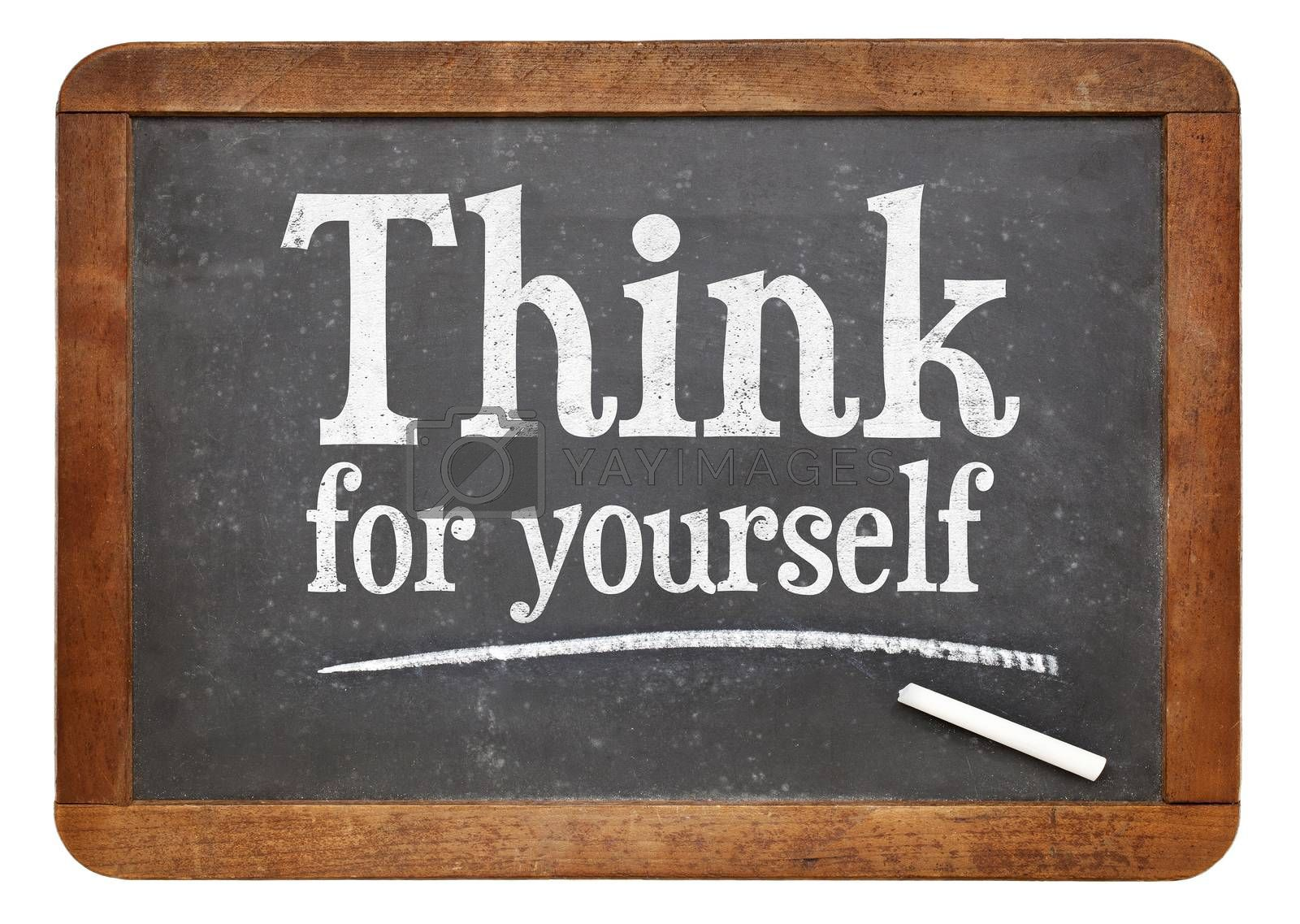 Think for yourself - motivational text in white chalk on a vintage slate blackboard