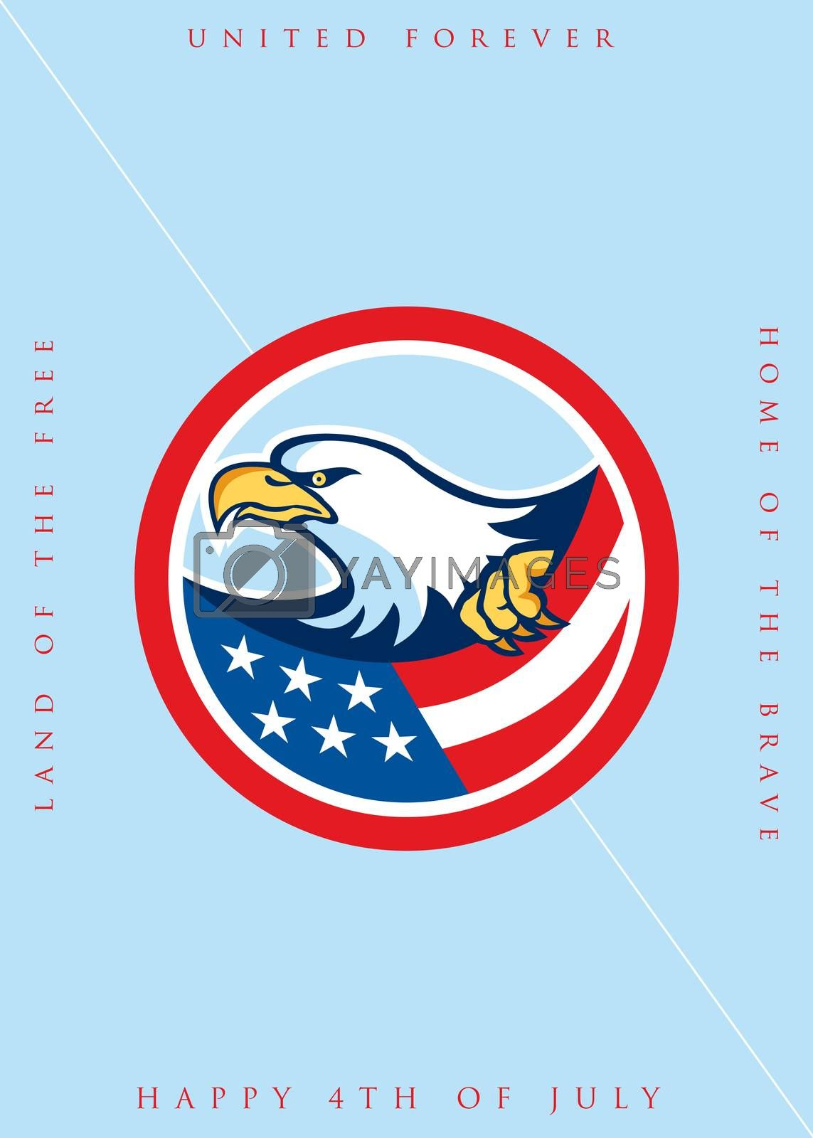 Independence Day or 4th of July greeting card featuring an illustration of a bald eagle clutching an american stars and stripes flag set inside circle on isolated background done in retro style with the words United Forever, Land of the Free, Home of the Brave, Happy 4th of July