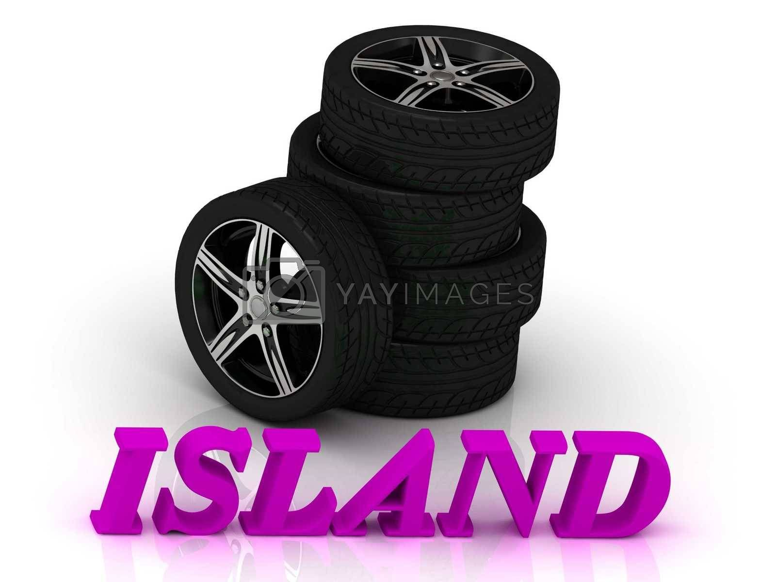 ISLAND- bright letters and rims mashine black wheels on a white background