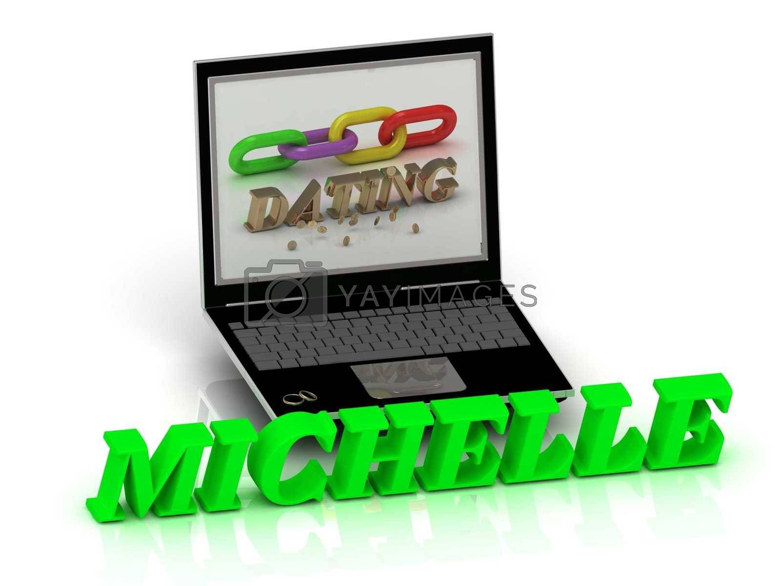 MICHELLE- Name and Family bright letters near Notebook and  inscription Dating on a white background