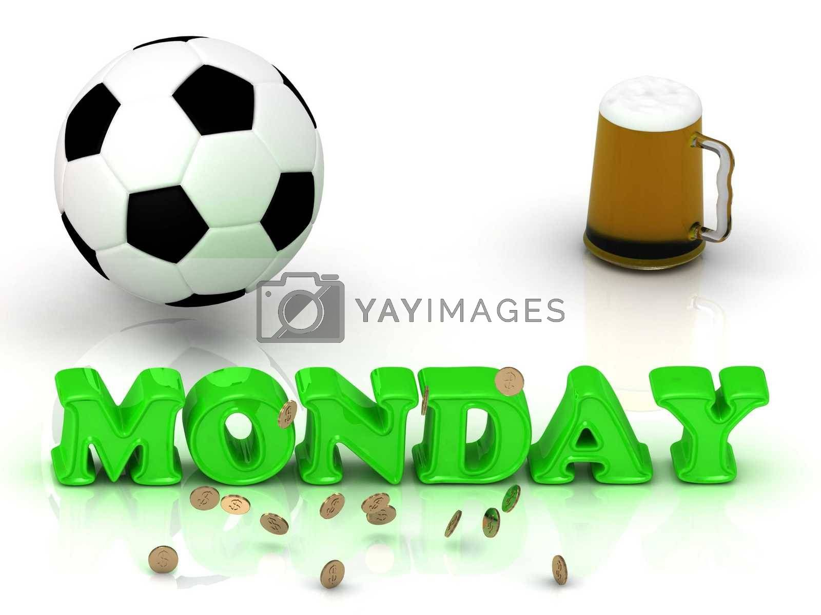 MONDAY- bright green letters, ball, money and cup beer on white background