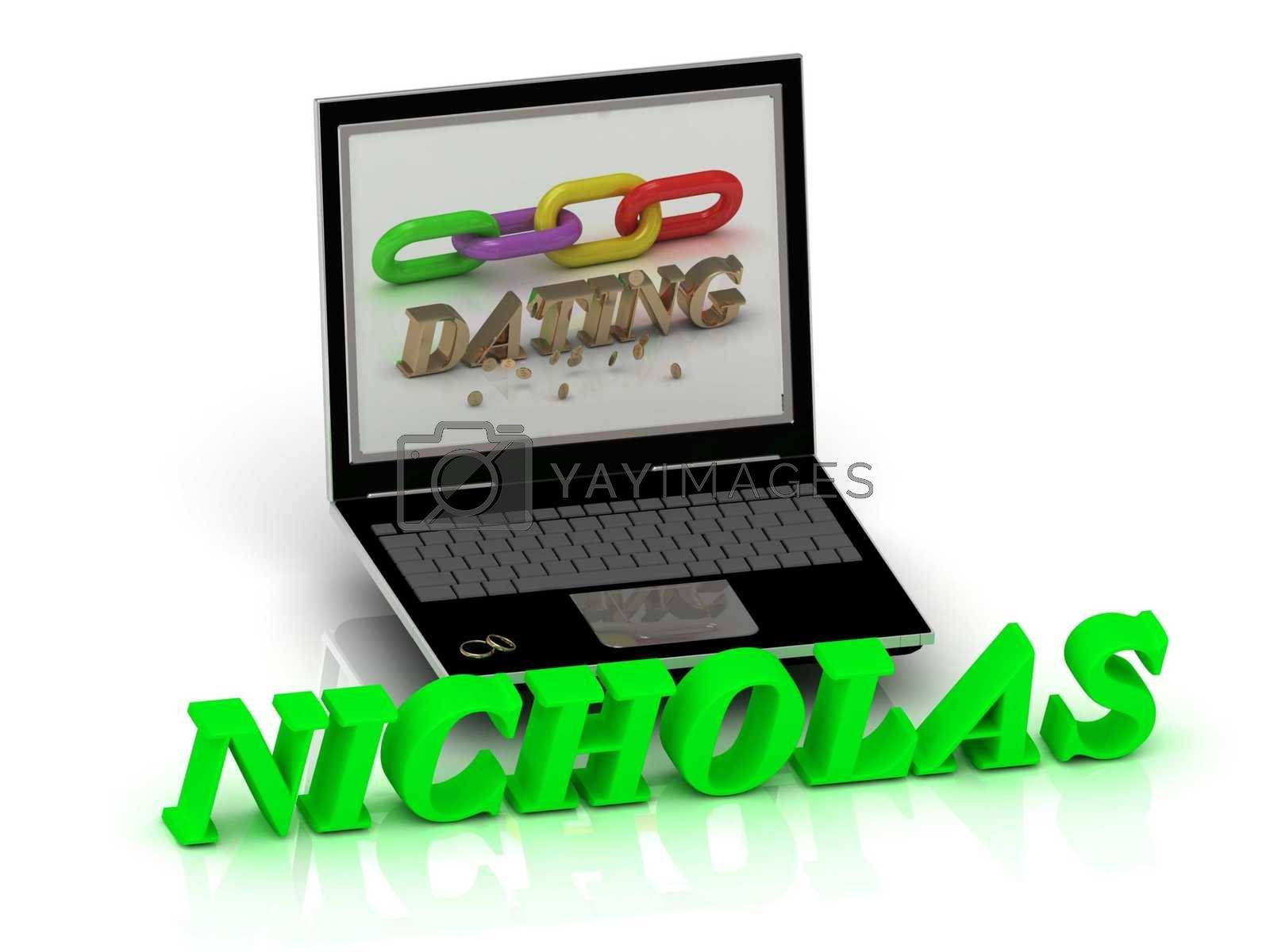 NICHOLAS- Name and Family bright letters near Notebook and  inscription Dating on a white background
