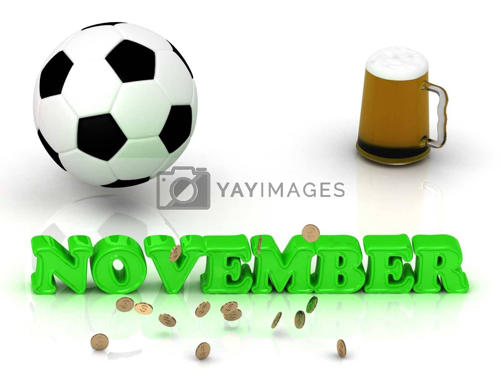NOVEMBER- bright green letters, ball, money and cup beer on white background