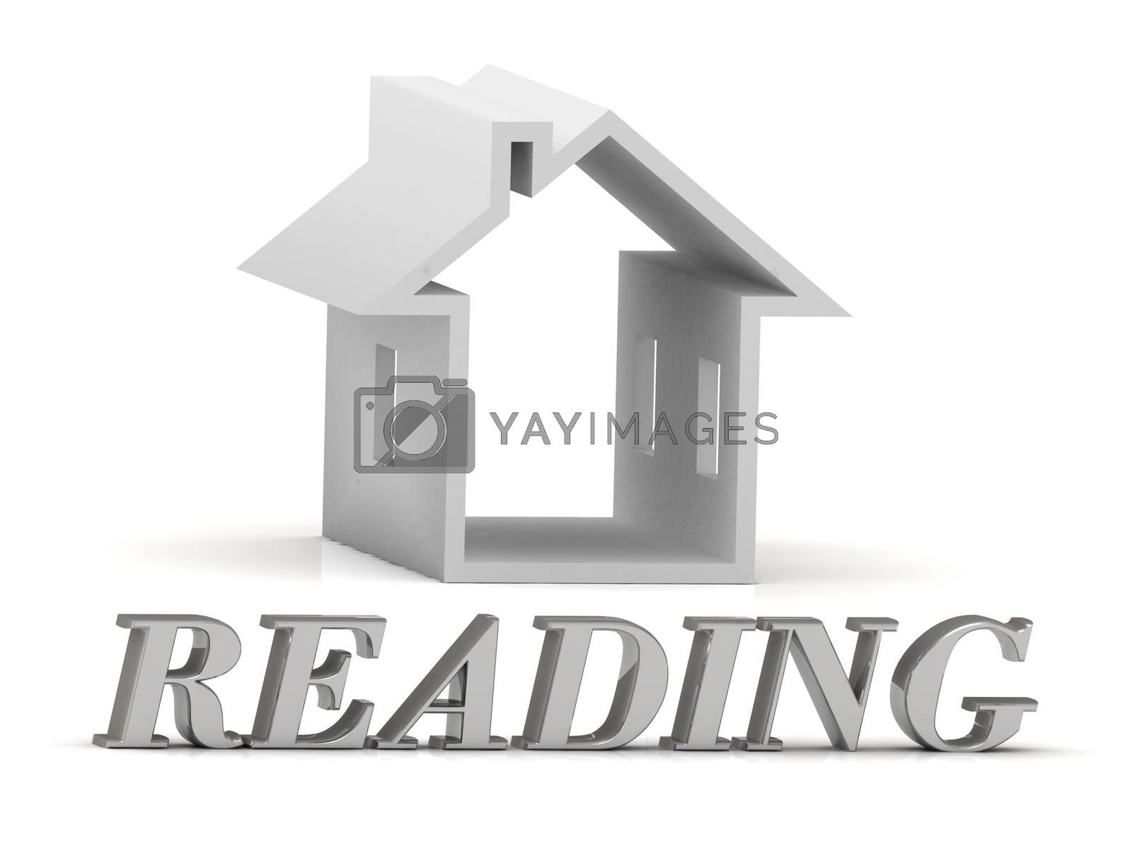 READING- inscription of silver letters and white house on white background