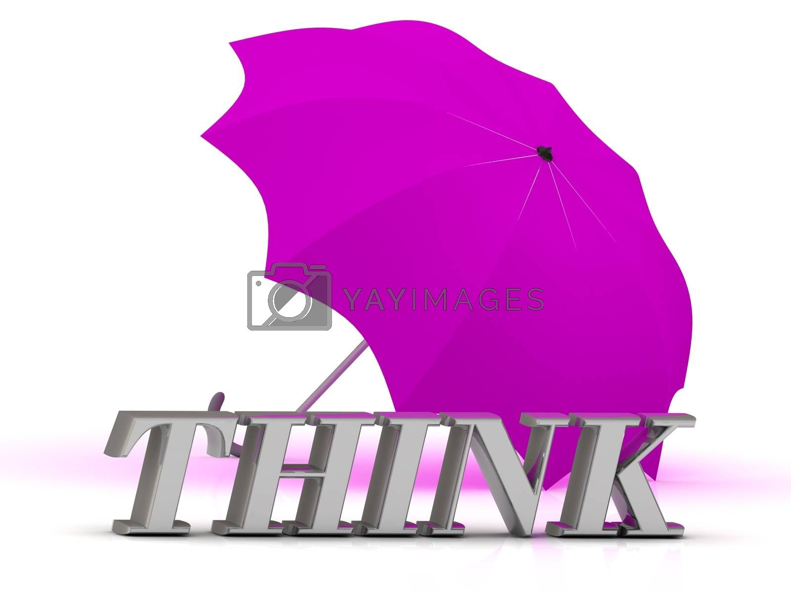 THINK- inscription of silver letters and umbrella on white background