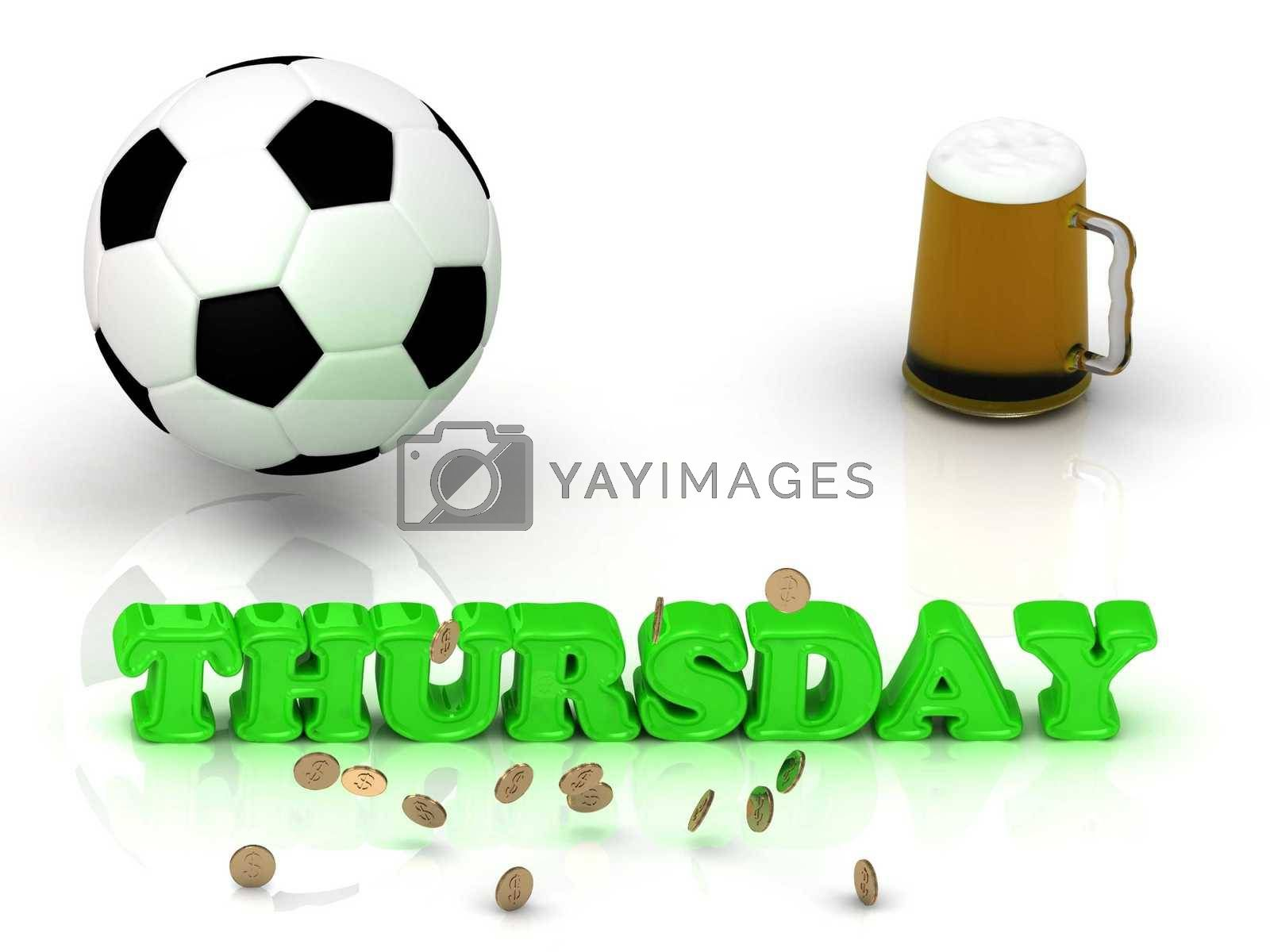THURSDAY- bright green letters, ball, money and cup beer on white background