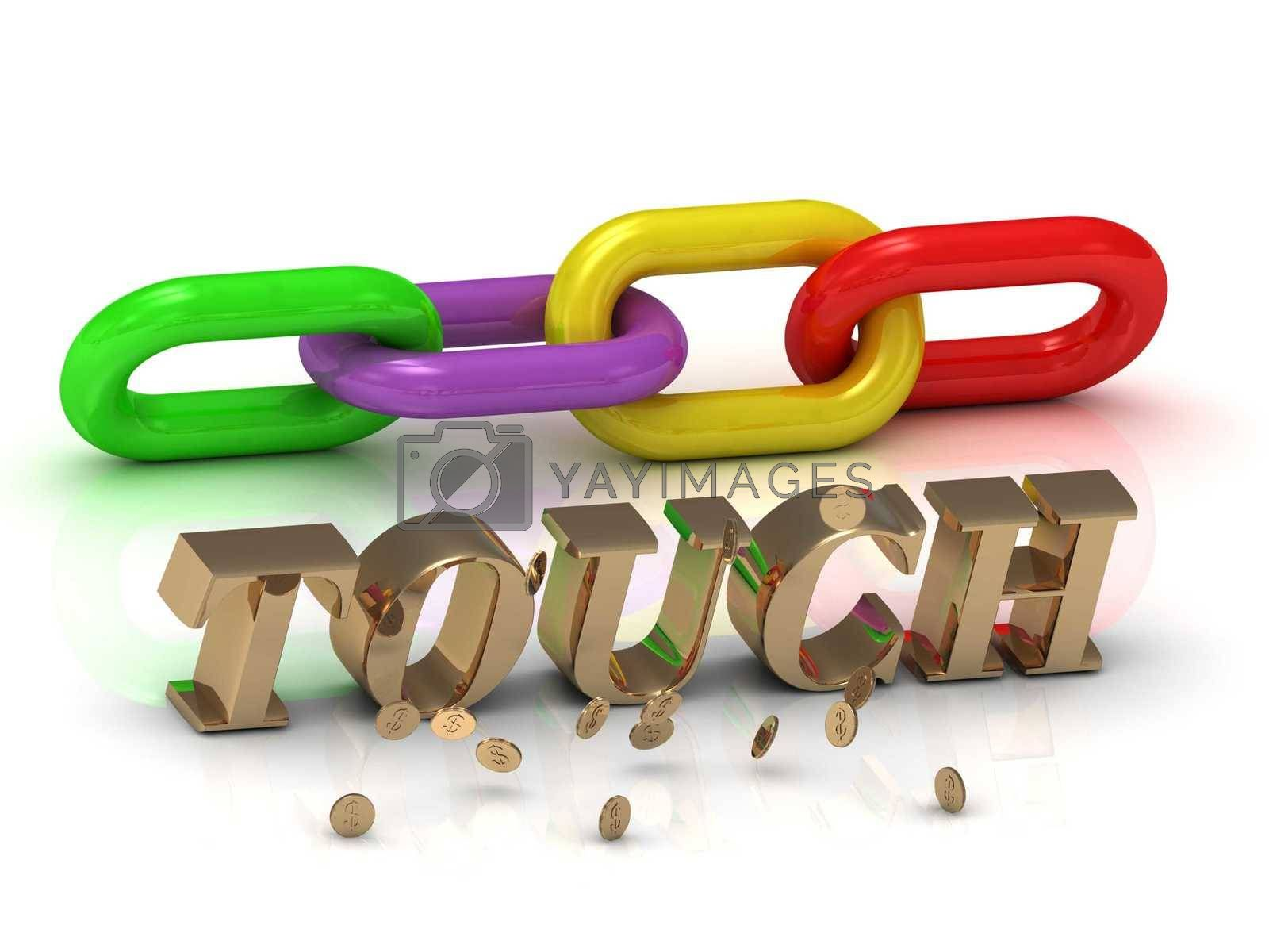 TOUCH- inscription of bright letters and color chain on white background